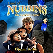 The Goober Crystal: Land Of Nubbins, Book 1 (       UNABRIDGED) by Djuana Berlin Narrated by Djuana Berlin