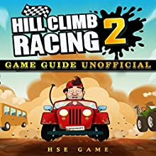 Hill Climb Racing 2 Game Guide Unofficial Audiobook by Hse Game Narrated by Trevor Clinger