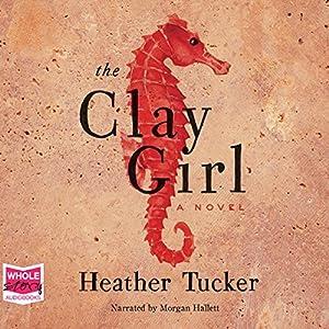 The Clay Girl Hörbuch von Heather Tucker Gesprochen von: Morgan Hallett