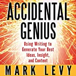 Accidental Genius: Using Writing to Generate Your Best Ideas, Insight and Content | Mark Levy