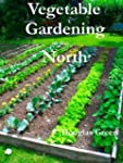 Vegetable Gardening in the North (Eng...