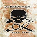 Debridement: A Novel Audiobook by Sean Dow Narrated by Dickson Lane