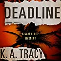 Deadline: Sam Perry Mysteries, Book 1 (       UNABRIDGED) by K. A. Tracy Narrated by Julia Farhat