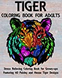 Tiger Coloring Book for Adults: Stress Relieving Coloring Book for Grown-ups Featuring 40 Paisley and Henna Tiger Designs (Animals) (Volume 5)
