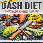 DASH Diet: The Ultimate DASH Diet Guide to Lose Weight, Lower Blood Pressure, and Stop Hypertension Fast: DASH Diet Series, Book 2 | Mark Evans