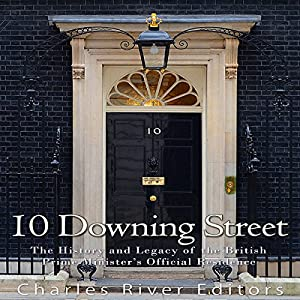 10 Downing Street: The History and Legacy of the British Prime Minister's Official Residence Hörbuch von  Charles River Editors Gesprochen von: Scott Clem