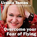 Overcome Your Fear of Flying with Ursula James Audiobook by Ursula James Narrated by Ursula James