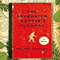 The Sasquatch Hunter's Almanac: A Novel Audiobook by Sharma Shields Narrated by Tom Stechschulte