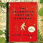 The Sasquatch Hunter's Almanac: A Novel | Sharma Shields
