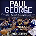 Paul George: The Inspiring Story of One of Basketball's Most Dynamic Small Forwards Audiobook by Clayton Geoffreys Narrated by BJ Fessant