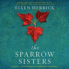 The Sparrow Sisters: A Novel (       UNABRIDGED) by Ellen Herrick Narrated by Cassandra Campbell