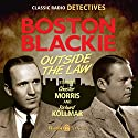 Boston Blackie: Outside The Law Radio/TV Program by Jack Boyle Narrated by Chester Morris, Richard Kollmar, Jan Miner, Tony Barrett, Maurice Tarplin, Lesley Woods