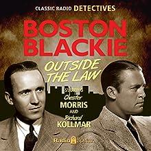 Boston Blackie: Outside The Law  by Jack Boyle Narrated by Chester Morris, Richard Kollmar, Jan Miner, Tony Barrett, Maurice Tarplin, Lesley Woods
