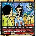 The Colors Of Latin Jazz: M£sica Romntica