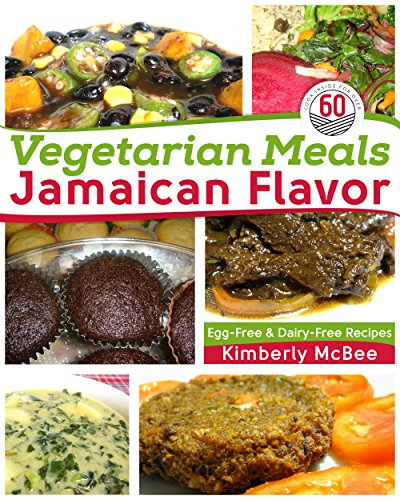 Vegetarian Meals Jamaican Flavor: Egg-Free & Dairy-Free Recipes by Kimberly McBee