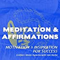 Motivation & Inspiration for Success: Meditation & Affirmations  by Joel Thielke Narrated by Joel Thielke