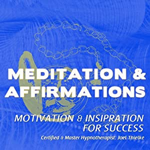 Motivation & Inspiration for Success: Meditation & Affirmations | [Joel Thielke]