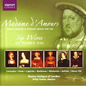 Madame d'Amours: Music for the six wives of Henry VIII