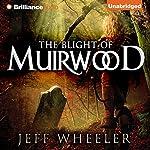 The Blight of Muirwood: Legends of Muirwood, Book 2 | Jeff Wheeler