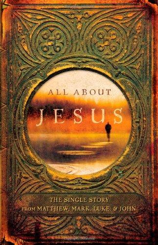 All About Jesus: The Single Story from Matthew, Mark, Luke, & John