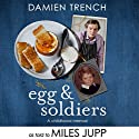 Egg and Soldiers: A Childhood Memoir (with Postcards from the Present) by Damien Trench Audiobook by Miles Jupp Narrated by To Be Announced