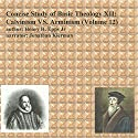 Concise Study of Basic Theology , Volume 12: Calvinism vs. Arminism Audiobook by Henry Harrison Epps Jr Narrated by Jonathan Kierman