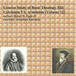Concise Study of Basic Theology , Volume 12: Calvinism vs. Arminism | Henry Harrison Epps Jr