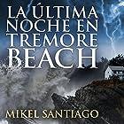 La última noche en Tremore Beach [The Last Night in Tremore Beach] Audiobook by Mikel Santiago Narrated by Enric Puig