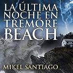 La última noche en Tremore Beach [The Last Night in Tremore Beach]   Mikel Santiago