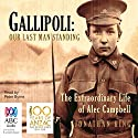 Gallipoli: Our Last Man Standing: The Extraordinary Life of Alec Campbell (       UNABRIDGED) by Jonathon King Narrated by Peter Byrne
