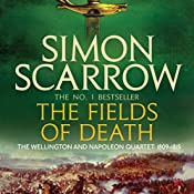 The Fields of Death: Wellington and Napoleon, Book 4 | Simon Scarrow