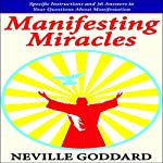 Manifesting Miracles: Specific Instructions and 36 Answers to Your Questions About Manifestation: Neville Explains the Bible | Neville Goddard