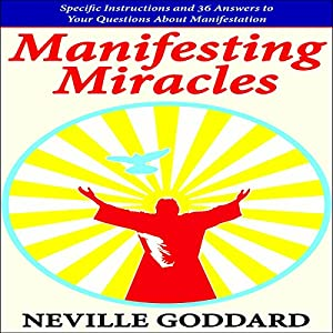 Manifesting Miracles: Specific Instructions and 36 Answers to Your Questions About Manifestation Audiobook