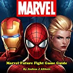 Marvel Future Fight Game Guide | Joshua J. Abbott