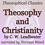 Theosophy and Christianity: Theosophical Classics | C. W. Leadbeater