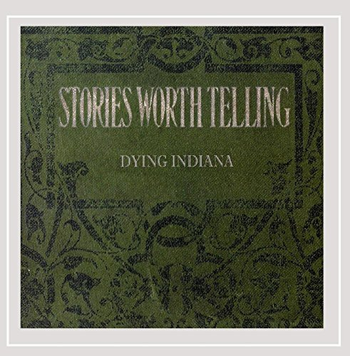 Dying Indiana - Stories Worth Telling