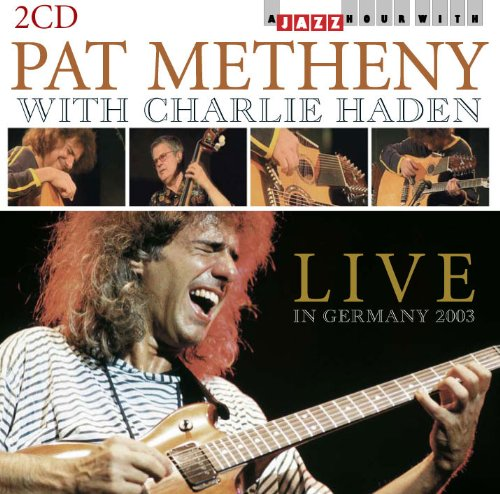 Pat Meheny With Charlie Haden - Live In Germany 2003