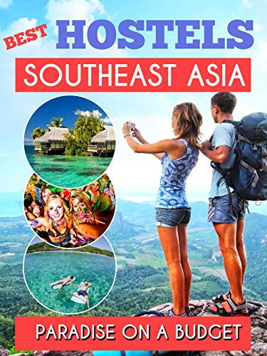 Southeast Asia Best Hostels to travel Paradise on a budget - Hotel Deals, GuestHouses and Hostels for a Perfect Trip: Thailand , Laos, Cambodia , Vietnam , Malaysia, Singapore, Philippines, Indonesia (Deals On Hotels compare prices)
