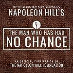 The Man Who Has Had No Chance | Napoleon Hill