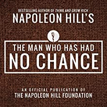 The Man Who Has Had No Chance Audiobook by Napoleon Hill Narrated by Rich Germaine