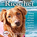 Ricochet: Riding a Wave of Hope with the Dog Who Inspires Millions Audiobook by Judy Fridono, Judy Pfaltz Narrated by Dina Pearlman