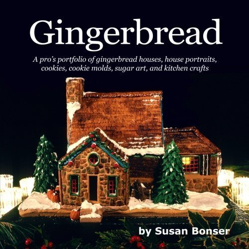 Gingerbread: A pro's portfolio of gingerbread houses, house portraits, cookies, cookie molds, sugar and kitchen crafts by Susan Bonser (2015-11-11) (Bread Mold Books compare prices)