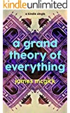 A Grand Theory of Everything (Kindle Single)