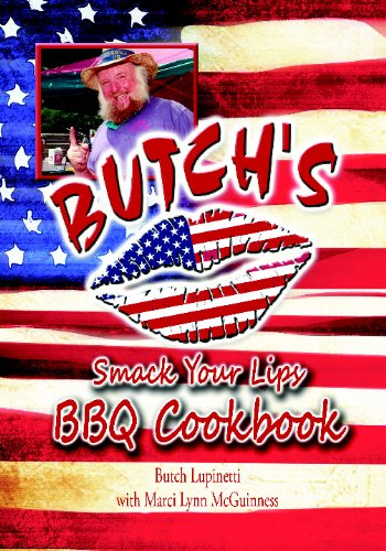 Butch's Smack your Lips BBQ Cookbook: It's a passion. It's a passion. It's a passion.