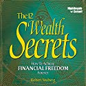 The 12 Wealth Secrets: How to Achieve Financial Freedom Forever Speech by Robert Stuberg Narrated by Robert Stuberg