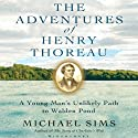 The Adventures of Henry Thoreau: A Young Man's Unlikely Path to Walden Pond (       UNABRIDGED) by Michael Sims Narrated by David Rapkin
