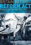 Britain before the Reform Act: Politics and Society 1815-1832 (2nd Edition) (058229908X) by Evans, Eric