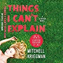 Things I Can't Explain: A Clarissa Novel  Audiobook by Mitchell Kriegman Narrated by Emily Hart