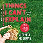 Things I Can't Explain: A Clarissa Novel  | Mitchell Kriegman