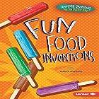 Fun Food Inventions Hörbuch von Nadia Higgins Gesprochen von:  Intuitive